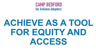 Achieve as a Tool for Equity and Access